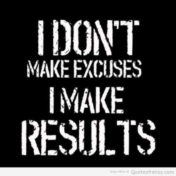 dont make excuses make results